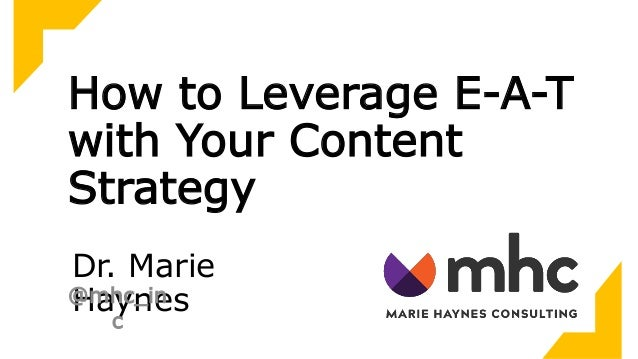 How to Leverage E-A-T with Your Content Strategy Dr. Marie Haynes@mhc_in c