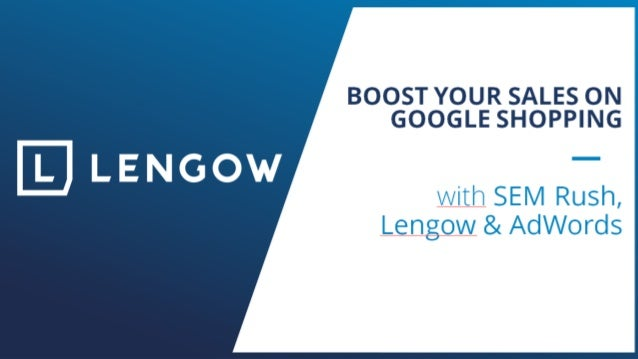 BOOST YOUR SALES ON GOOGLE SHOPPING with SEM Rush, Lengow & AdWords