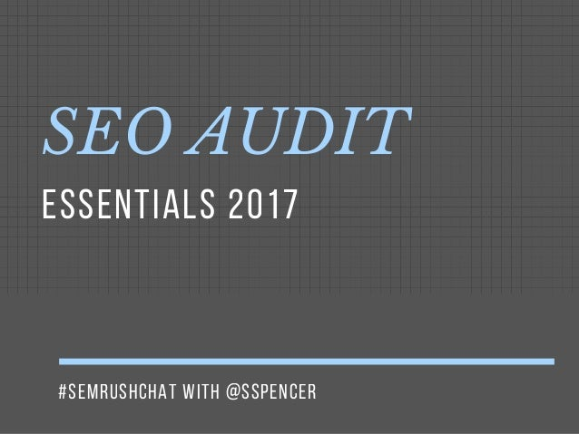 #SEMRUSHCHAT WITH @SSPENCER SEO AUDIT  ESSENTIALS 2017 #SEMRUSHCHAT WITH @SSPENCER