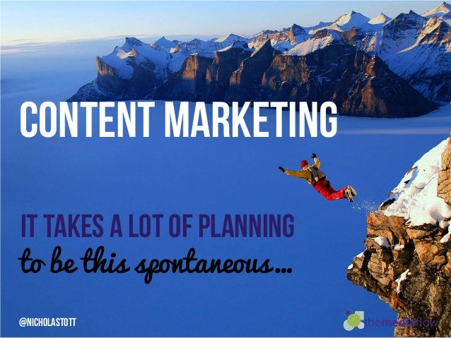 Content Marketing IT TAKES A LOT OF PLANNING to be this spontaneous… @NicholaStott