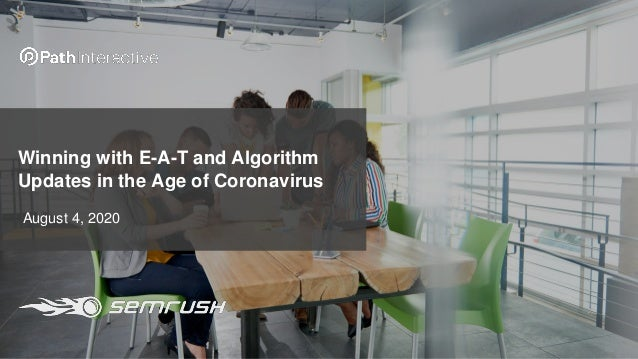 Winning with E-A-T and Algorithm Updates in the Age of Coronavirus August 4, 2020