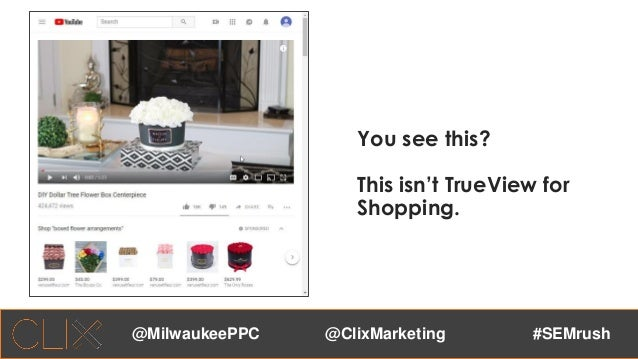 @ClixMarketing #SEMrush@MilwaukeePPC You see this? This isn't TrueView for Shopping.
