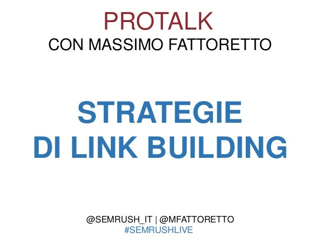STRATEGIE DI LINK BUILDING PROTALK CON MASSIMO FATTORETTO @SEMRUSH_IT | @MFATTORETTO #SEMRUSHLIVE