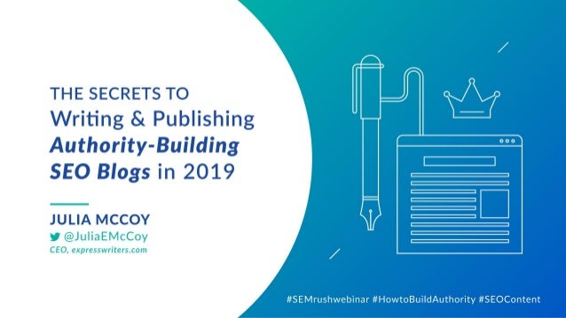 (Webinar Slides) My Talk for SEMrush: Secrets to Writing & Publishing Authority-Building SEO Blogs