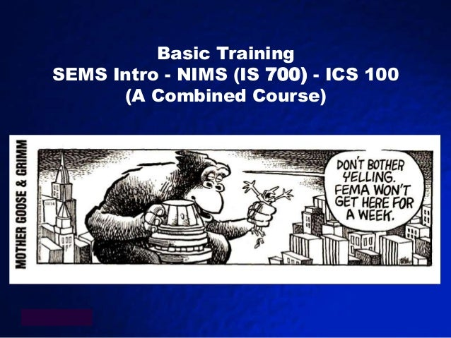 Basic TrainingSEMS Intro - NIMS (IS 700) - ICS 100      (A Combined Course)