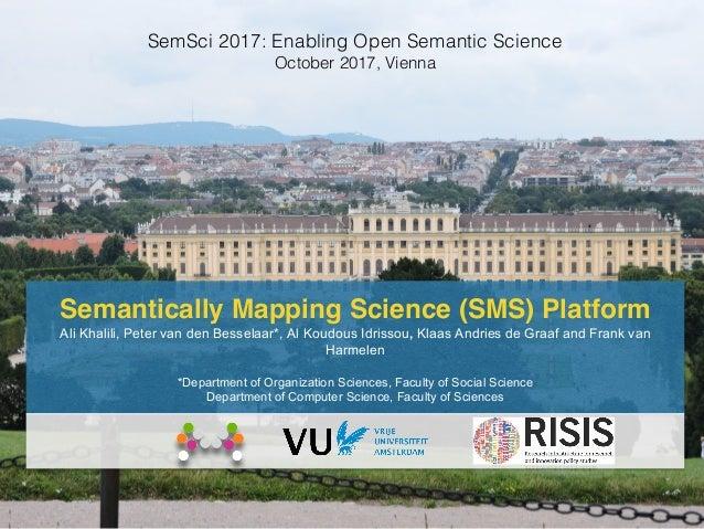 Semantically Mapping Science (SMS) Platform Ali Khalili, Peter van den Besselaar*, Al Koudous Idrissou, Klaas Andries de G...