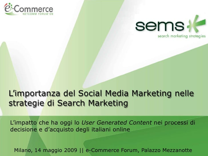 L'importanza del Social Media Marketing nelle       strategie di Search Marketing          L'impatto che ha oggi lo User G...