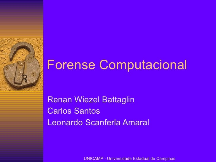 Forense Computacional Renan Wiezel Battaglin Carlos Santos Leonardo Scanferla Amaral UNICAMP - Universidade Estadual de Ca...