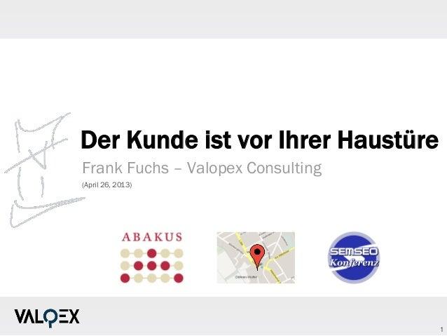 1Der Kunde ist vor Ihrer HaustüreFrank Fuchs – Valopex Consulting(April 26, 2013)