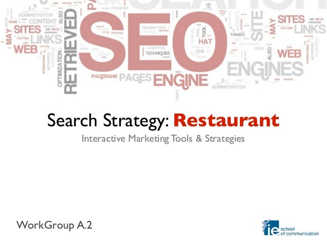 Search Strategy: Restaurant           Interactive Marketing Tools & StrategiesWorkGroup A.2