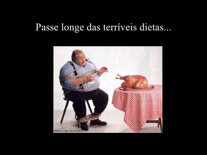 Passe longe das terríveis dietas...