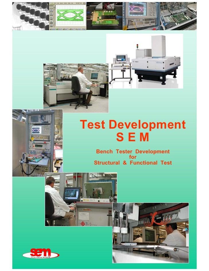 Test Development      SEM   Bench Tester Development               for  Structural & Functional Test