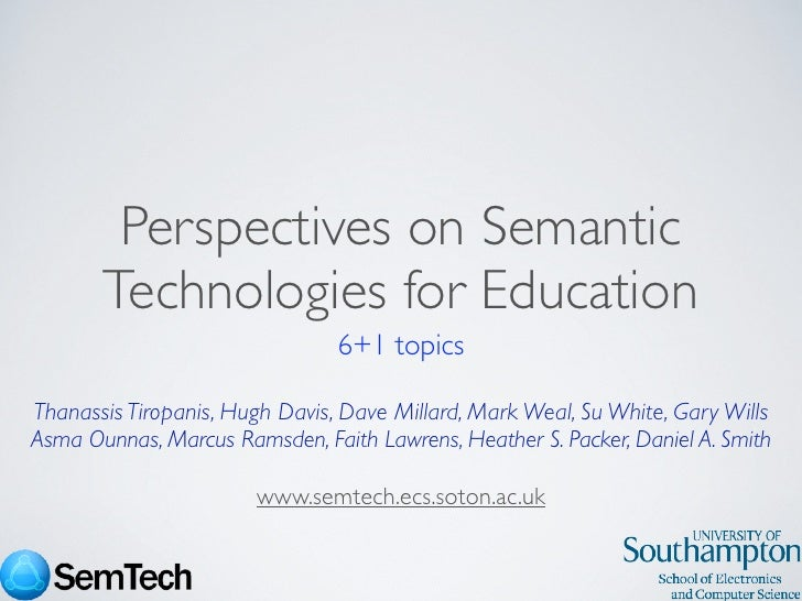 Perspectives on Semantic        Technologies for Education                                 6+1 topics  Thanassis Tiropanis...