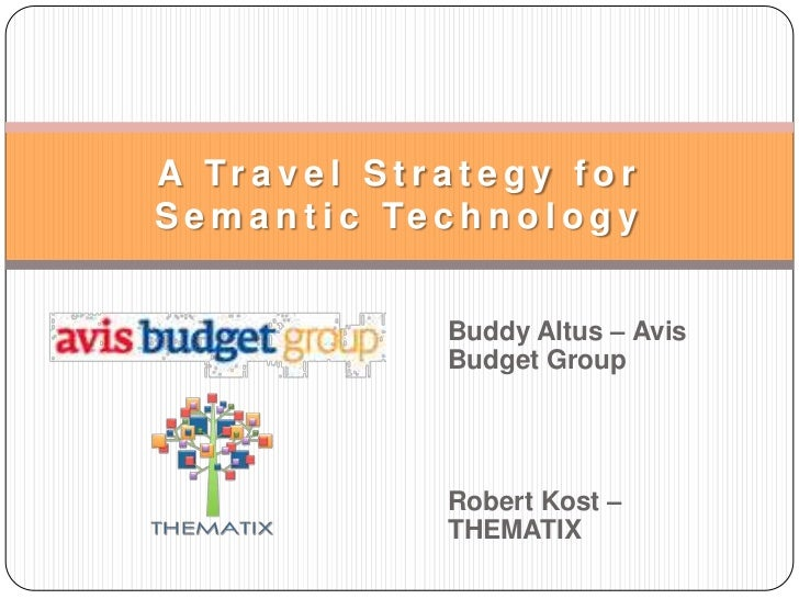 A Travel Strategy for Semantic Technology<br />Buddy Altus – Avis Budget Group<br />Robert Kost – THEMATIX<br />
