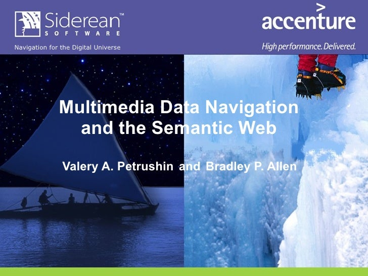 Multimedia Data Navigation and the Semantic Web   Valery A. Petrushin   and   Bradley P. Allen