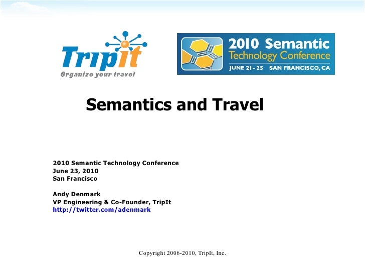Semantics and Travel 2010 Semantic Technology Conference June 23, 2010 San Francisco Andy Denmark VP Engineering & Co-Foun...