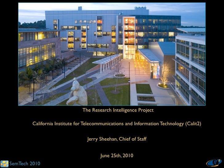 The Research Intelligence Project          California Institute for Telecommunications and Information Technology (Calit2)...