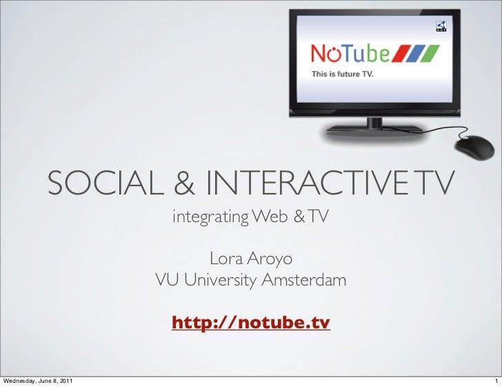 SOCIAL & INTERACTIVE TV                            integrating Web & TV                                Lora Aroyo         ...