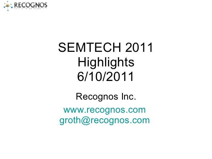 SEMTECH 2011 Highlights 6/10/2011 Recognos Inc. www.recognos.com   [email_address]