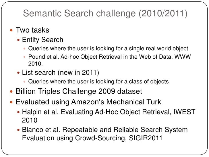 Semantic Search challenge (2010/2011) Two tasks   Entity Search     Queries where the user is looking for a single real...