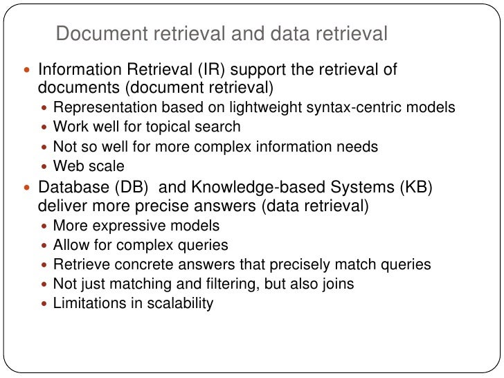 Document retrieval and data retrieval Information Retrieval (IR) support the retrieval of  documents (document retrieval)...
