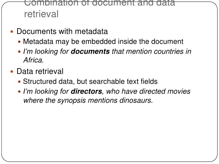Combination of document and data    retrieval Documents with metadata   Metadata may be embedded inside the document   ...