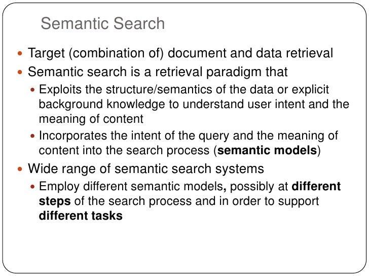 Semantic Search Target (combination of) document and data retrieval Semantic search is a retrieval paradigm that   Expl...