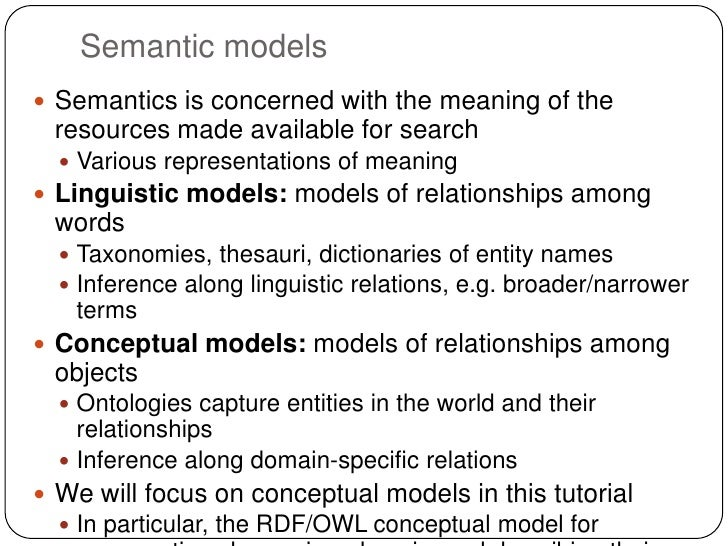 Semantic models Semantics is concerned with the meaning of the resources made available for search   Various representat...