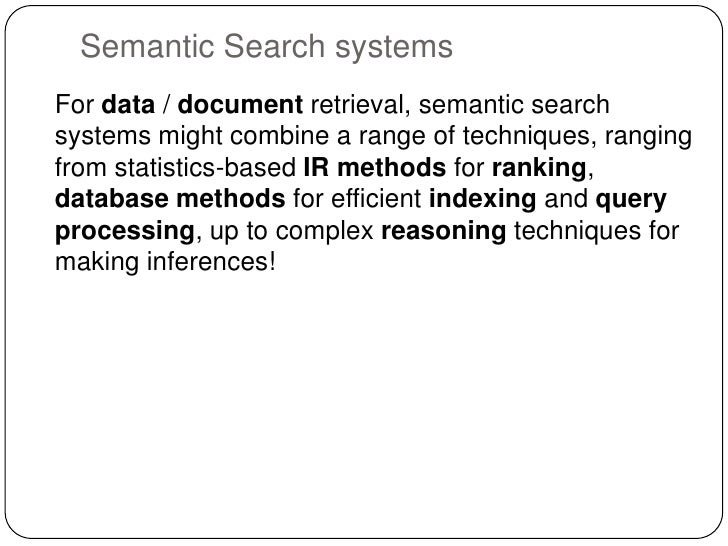 Semantic Search systemsFor data / document retrieval, semantic searchsystems might combine a range of techniques, rangingf...