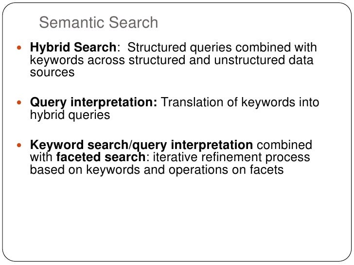 Semantic Search Hybrid Search: Structured queries combined with  keywords across structured and unstructured data  source...
