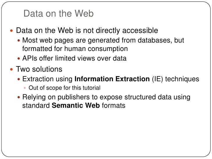 Data on the Web Data on the Web is not directly accessible   Most web pages are generated from databases, but    formatt...