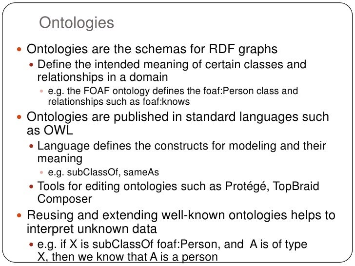 Ontologies Ontologies are the schemas for RDF graphs   Define the intended meaning of certain classes and   relationship...
