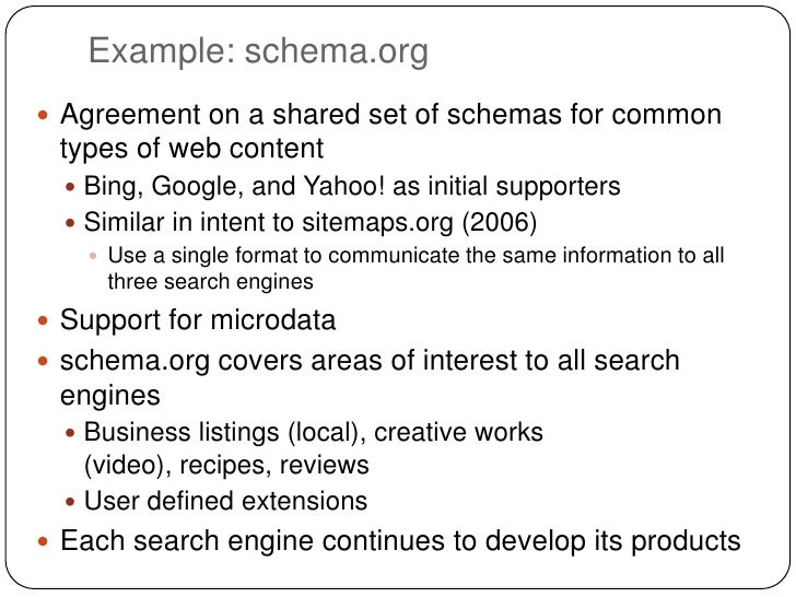 Example: schema.org Agreement on a shared set of schemas for common types of web content   Bing, Google, and Yahoo! as i...