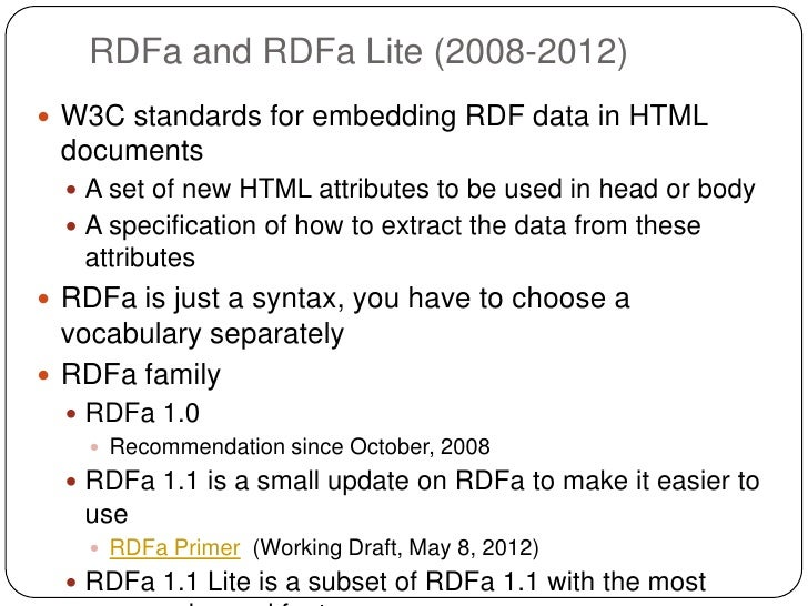 RDFa and RDFa Lite (2008-2012) W3C standards for embedding RDF data in HTML documents   A set of new HTML attributes to ...