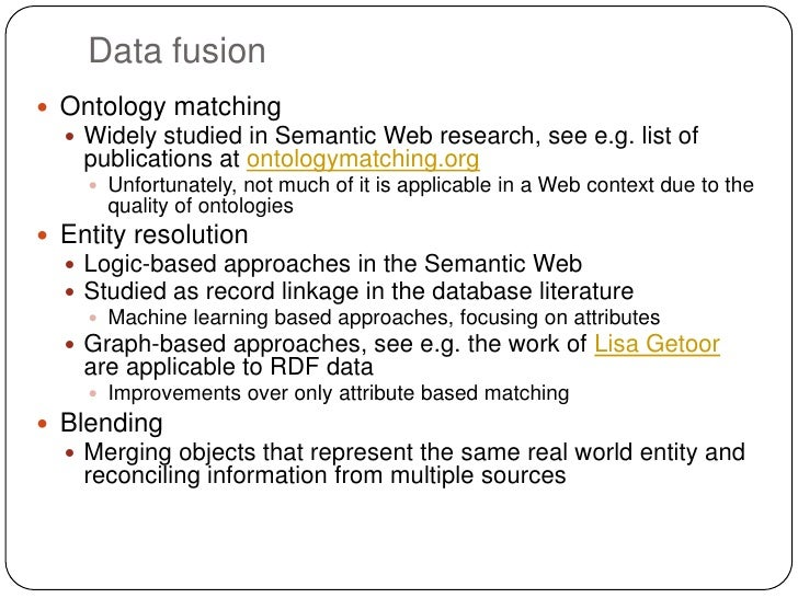 Data fusion Ontology matching   Widely studied in Semantic Web research, see e.g. list of    publications at ontologymat...