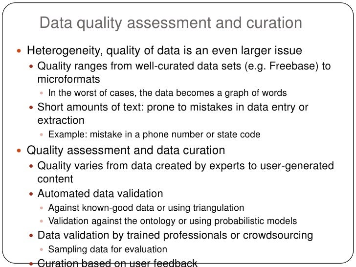 Data quality assessment and curation Heterogeneity, quality of data is an even larger issue   Quality ranges from well-c...