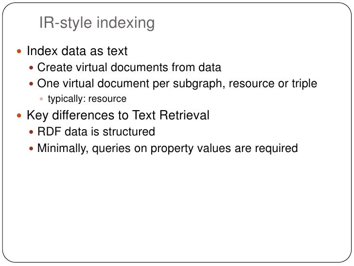 IR-style indexing Index data as text   Create virtual documents from data   One virtual document per subgraph, resource...
