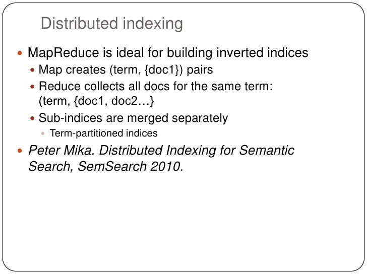 Distributed indexing MapReduce is ideal for building inverted indices   Map creates (term, {doc1}) pairs   Reduce colle...