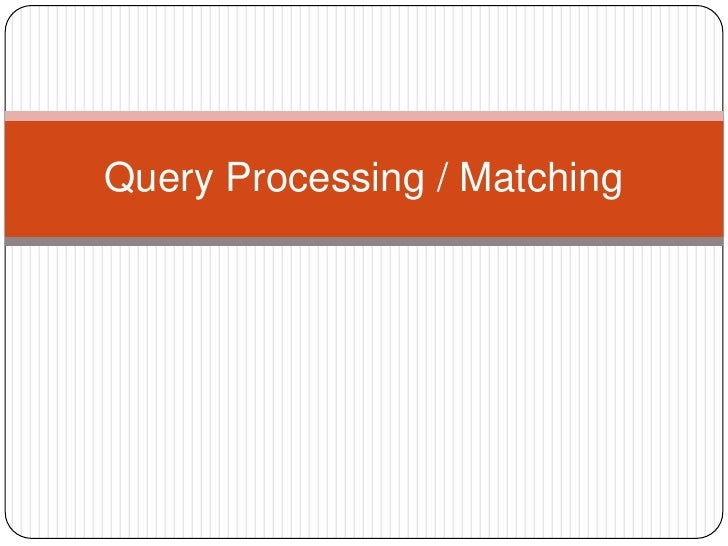 Query Processing / Matching