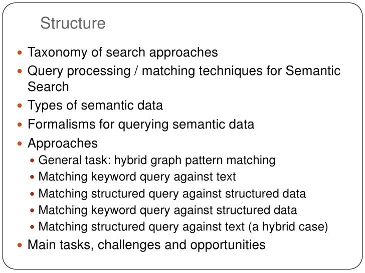 Structure Taxonomy of search approaches Query processing / matching techniques for Semantic  Search Types of semantic d...