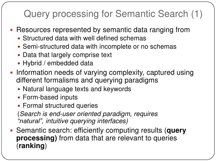 Query processing for Semantic Search (1) Resources represented by semantic data ranging from     Structured data with we...