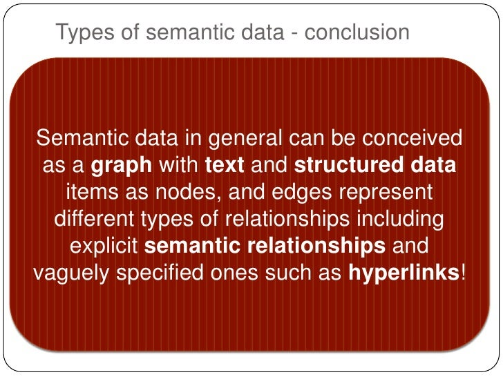 Types of semantic data - conclusionSemantic data in general can be conceived as a graph with text and structured data   it...