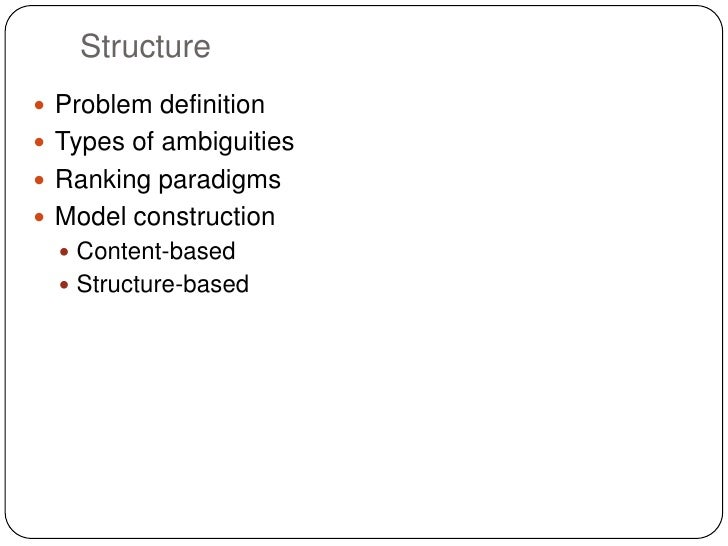 Structure Problem definition Types of ambiguities Ranking paradigms Model construction   Content-based   Structure-b...