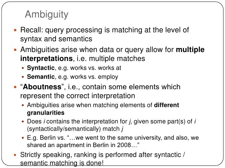 Ambiguity Recall: query processing is matching at the level of  syntax and semantics Ambiguities arise when data or quer...