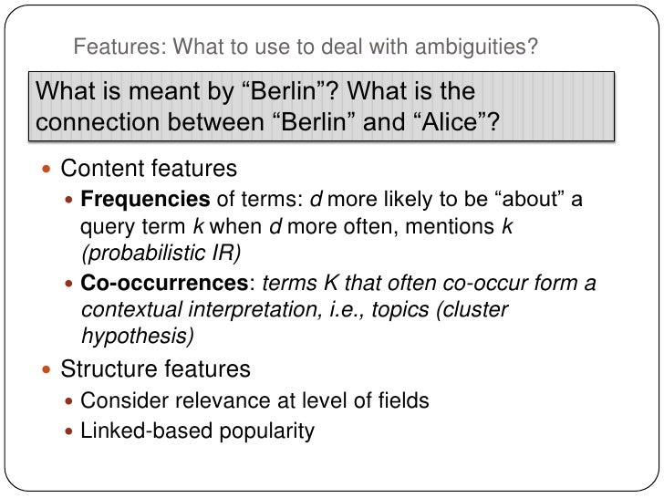 """Features: What to use to deal with ambiguities?What is meant by """"Berlin""""? What is theconnection between """"Berlin"""" and """"Alic..."""