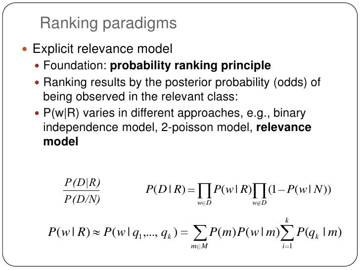 Ranking paradigms Explicit relevance model   Foundation: probability ranking principle   Ranking results by the posteri...