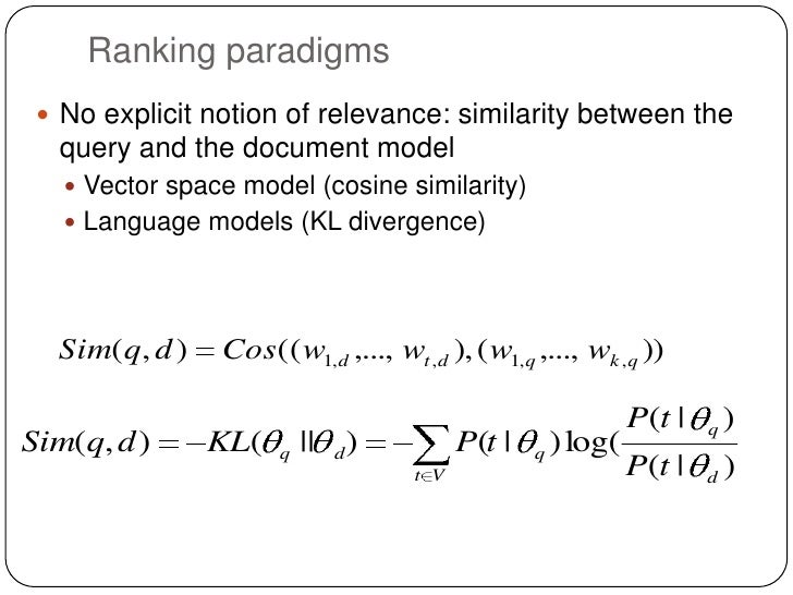 Ranking paradigms  No explicit notion of relevance: similarity between the  query and the document model    Vector space...