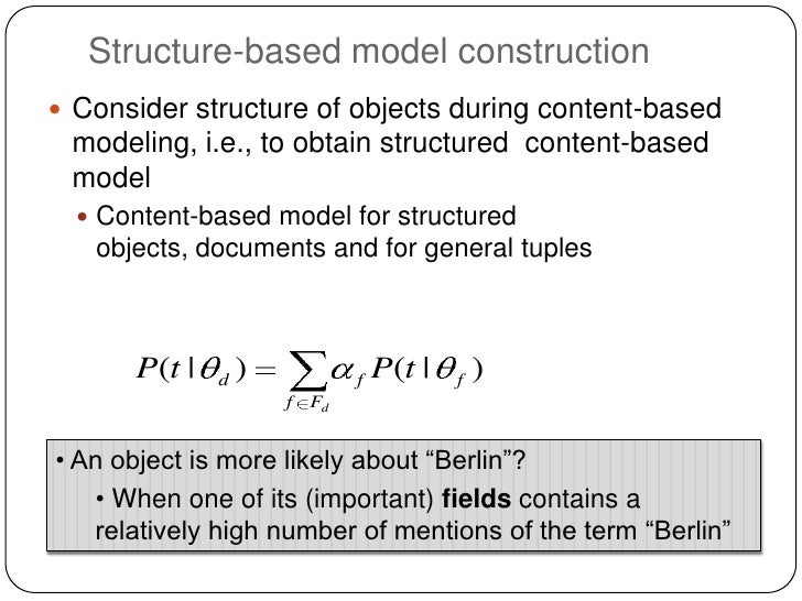 Structure-based model construction Consider structure of objects during content-based modeling, i.e., to obtain structure...