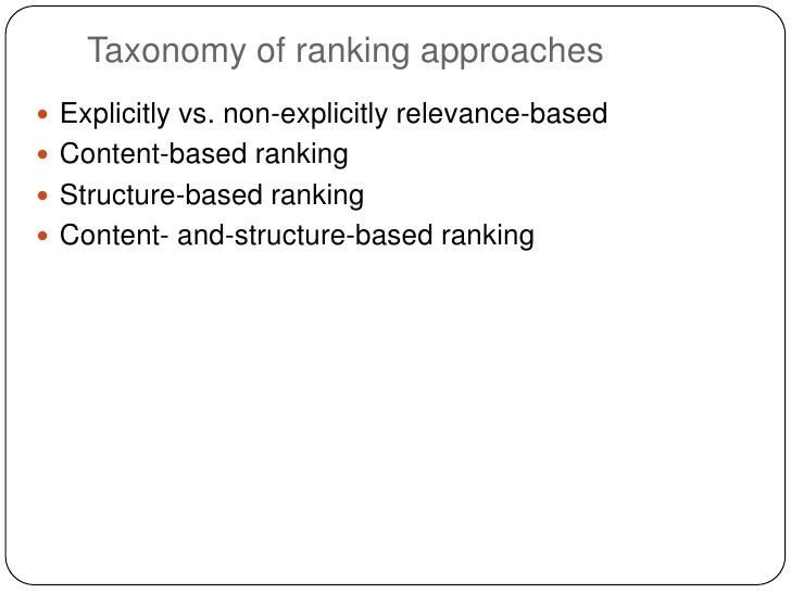 Taxonomy of ranking approaches Explicitly vs. non-explicitly relevance-based Content-based ranking Structure-based rank...