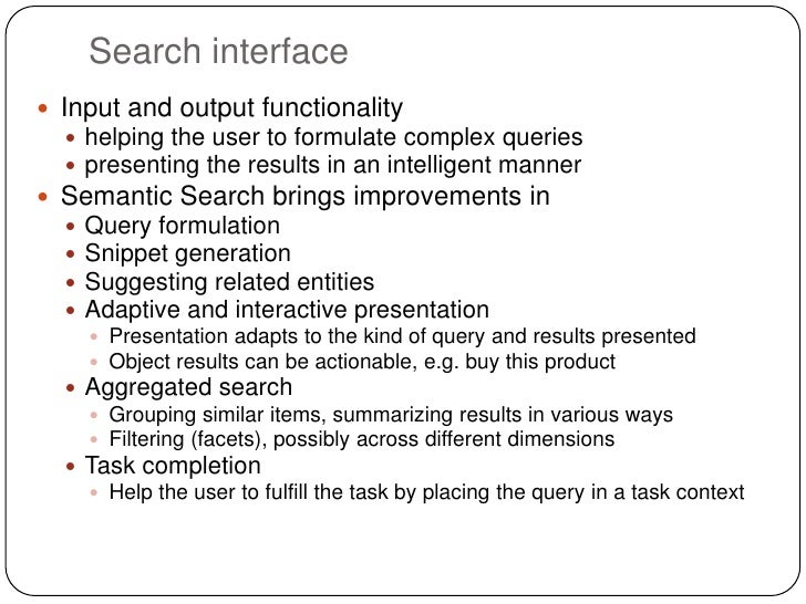 Search interface Input and output functionality   helping the user to formulate complex queries   presenting the result...